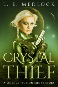 Crystal Thief - L.E. Medlock: YA science fiction short story