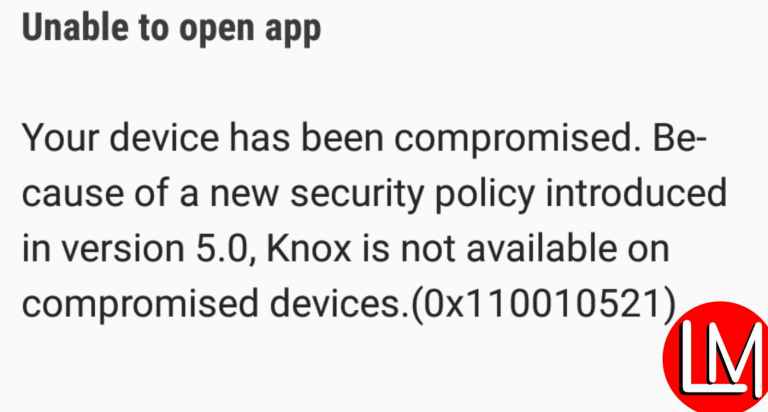Unable to open App Your device has been compromised. Because of a new security policy introduced in version 5.0, Knox is not available on compromised devices.(0x110010521)