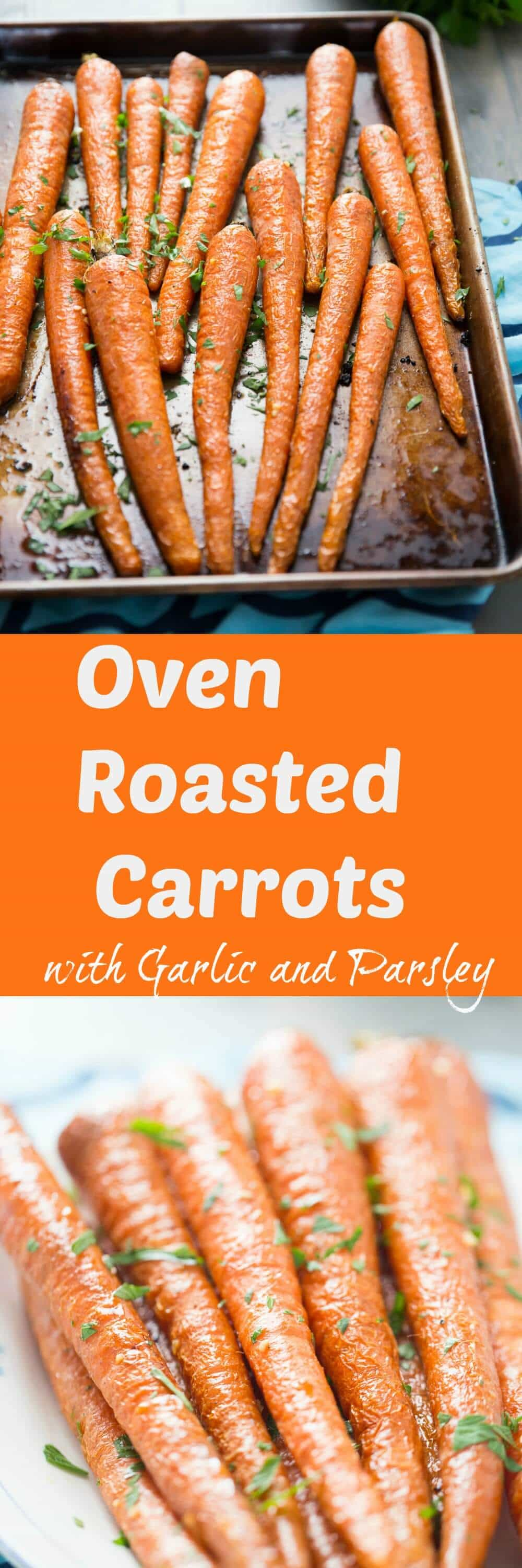 Garlic and parsley coated oven roasted carrots are such a great side dish for holiday or any day! They roast up soft, sweet and tender; you are going to love them!