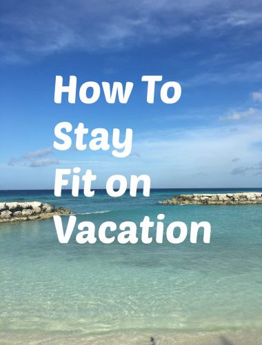Sharing a few fitness tips and wellness ides on how to stay in shape on vacation!