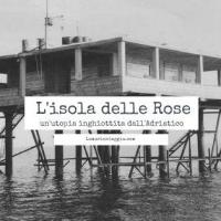 Isola delle Rose, un'utopia inghiottita dall'Adriatico