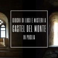 Giochi di luci, ombre e di misteri a Castel Del Monte