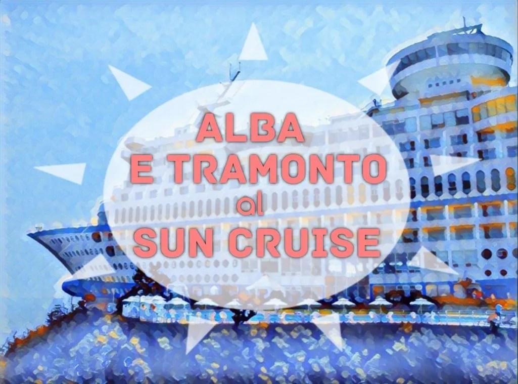 Alba e Tramonto al Sun Cruise