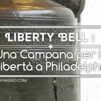 Liberty Bell : Una Campana per la Libertà a Philadelphia