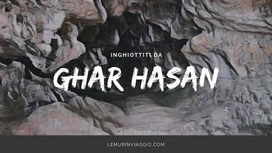 Inghiottiti da Ghar Hasan