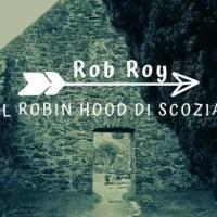 Rob Roy, il Robin Hood della Scozia