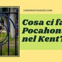 Cosa ci fa Pocahontas nel Kent ?