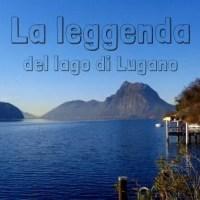 La leggenda del lago di Lugano (o lago Ceresio)