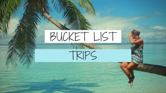 bucket list trips