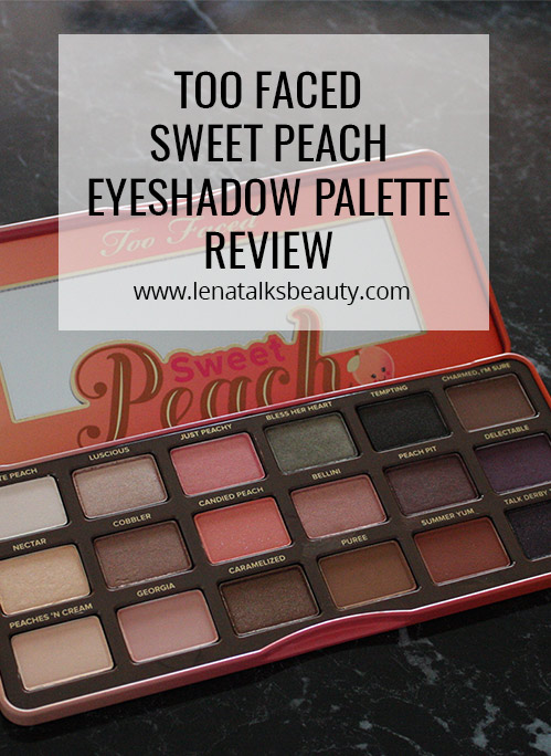 Lena Talks Beauty reviews Too Faced Sweet Peach Eyeshadow Palette