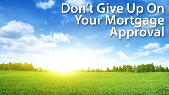 dont-give-up-on-your-mortgage-approval