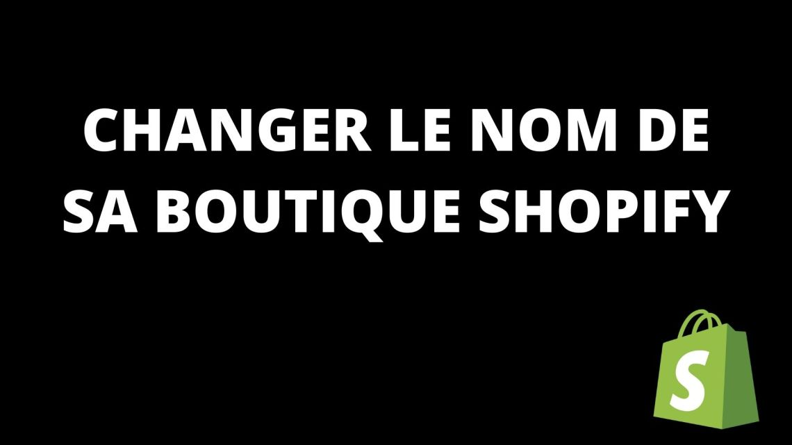 Comment changer le nom de sa boutique Shopify?