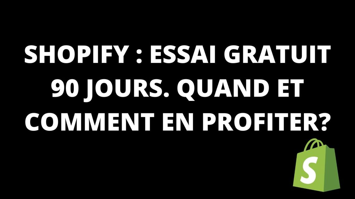 Shopify : Essai Gratuit 90 Jours. Quand et comment en profiter?