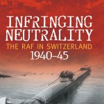 Infringing Neutrality: The RAF in Switzerland (1940–45)