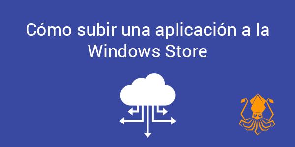 Cómo subir una aplicación a la Windows Store