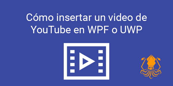 Cómo insertar un video de YouTube en WPF o UWP