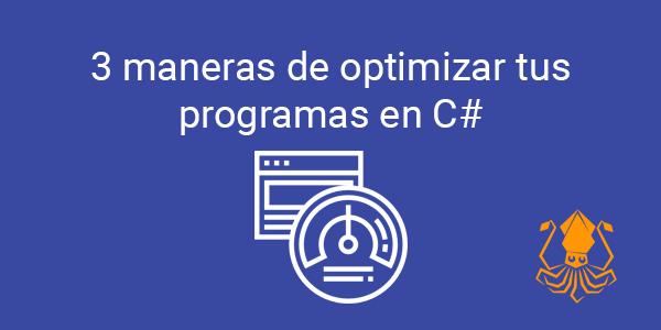 3 maneras de optimizar tus programas en C#