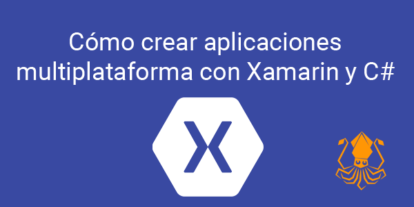 Como crear aplicaciones multiplataforma con Xamarin y C#