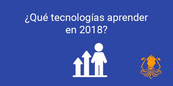 ¿Qué tecnologías aprender en 2018?