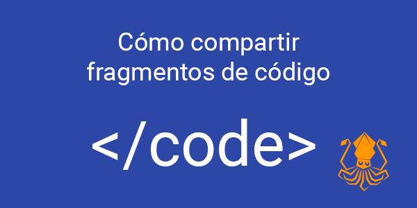 Cómo compartir fragmentos de código
