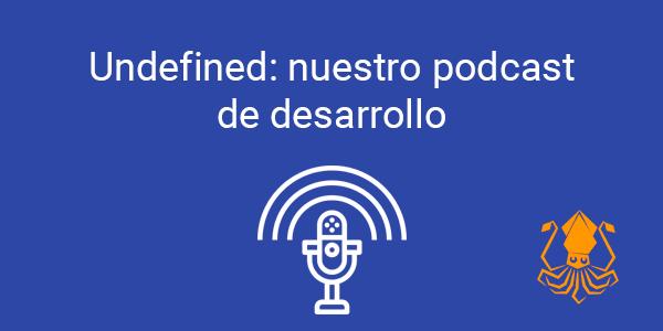 Undefined: nuestro podcast de desarrollo