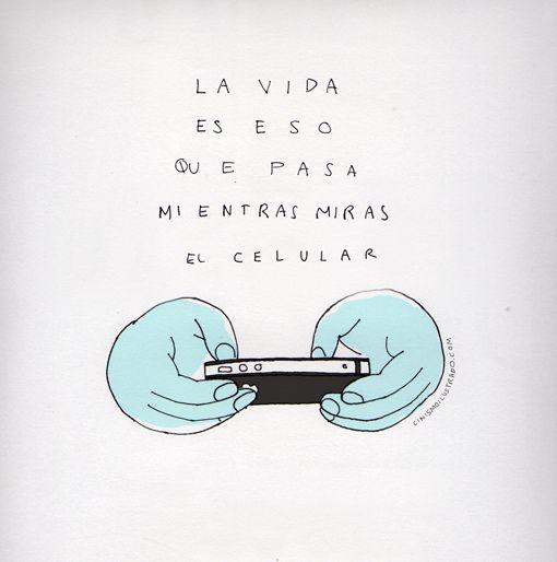 La vida es eso que pasa mientras miras el celular
