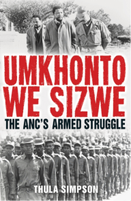 UMKHONTO WE SIZWE: The ANC's Armed Struggle by Thula Simpson