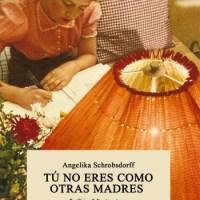 TU NO ERES COMO LAS OTRAS MADRES, Angelika Schrobsdorff (Periférica &Errata naturae)