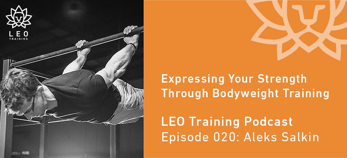 LT 020 | Aleks Salkin – Expressing Your Strength Through Bodyweight Training