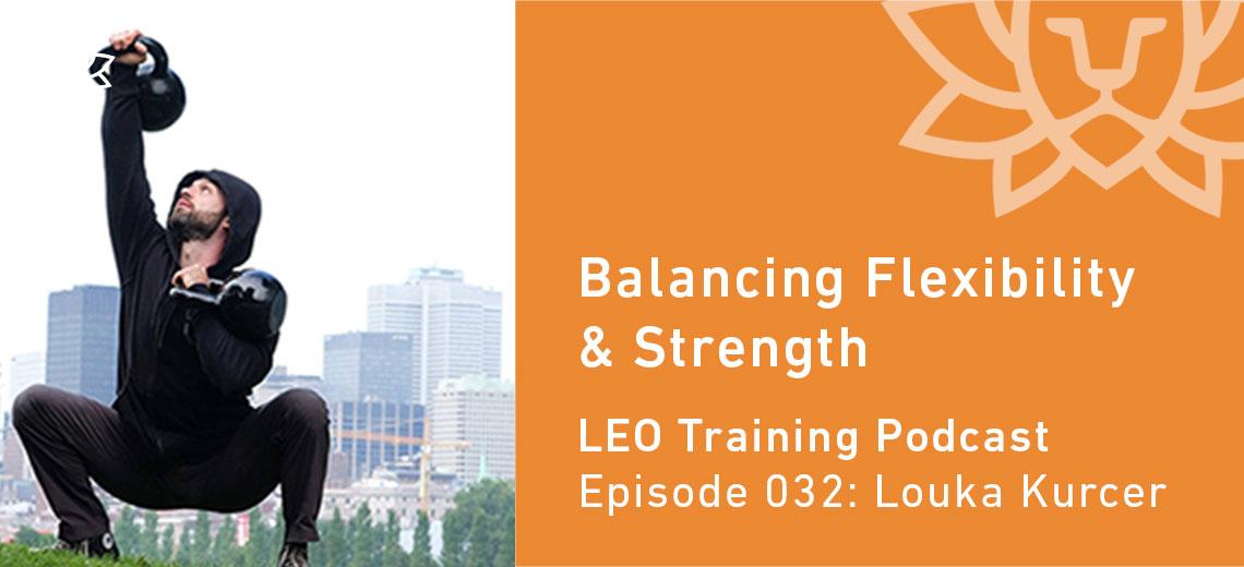 LT 032 | Louka Kurcer – Balancing Flexibility & Strength