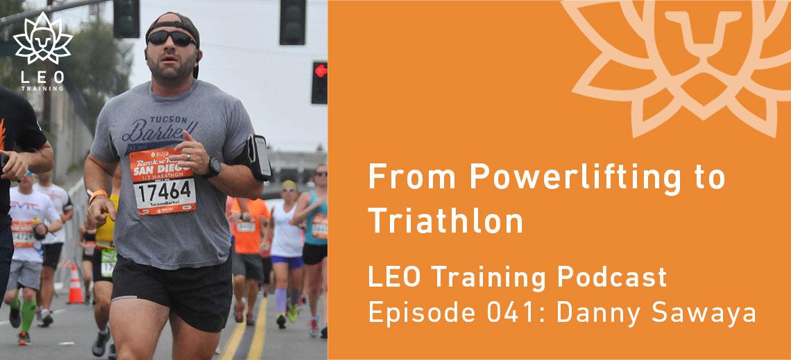 LT 041 | Danny Sawaya – From Powerlifting to Triathlon