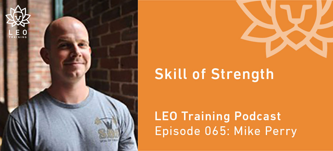 LT 066 | Mike Perry – Skill of Strength