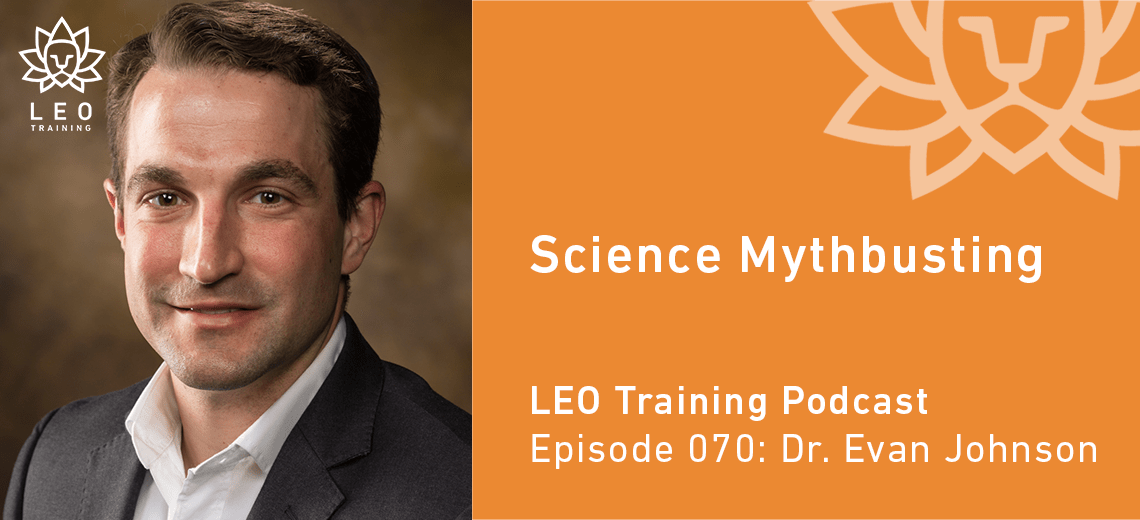 LT 070 | Dr. Evan Johnson – Science Mythbusting