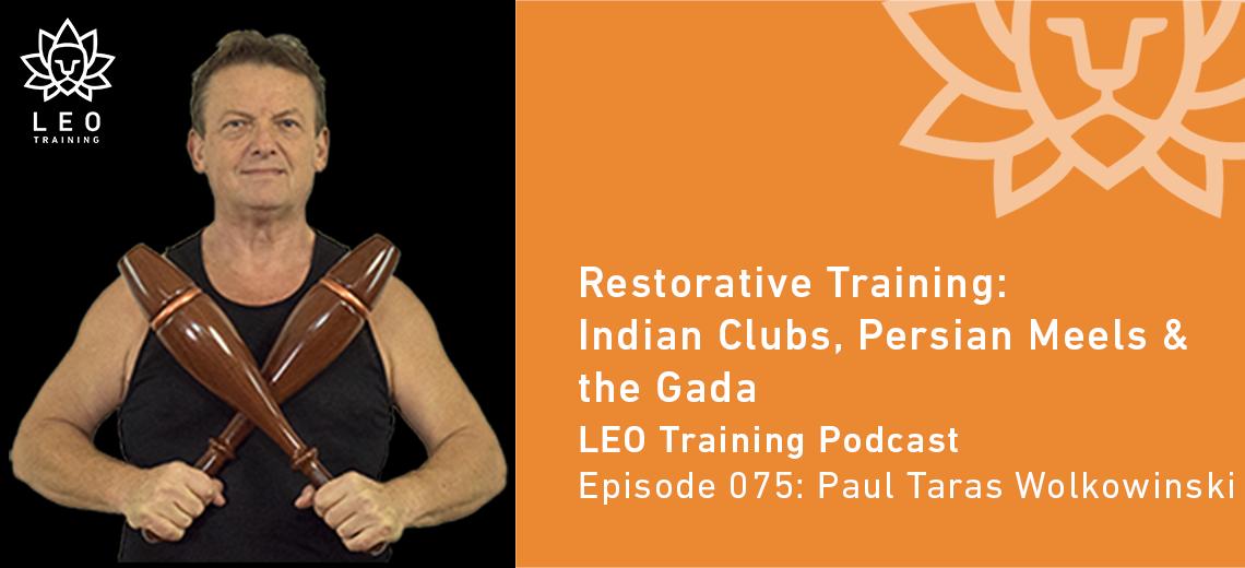 LT 075 | Paul Taras Wolkowinski – Restorative Training: Indian Clubs, Persian Mils & the Gada Mace