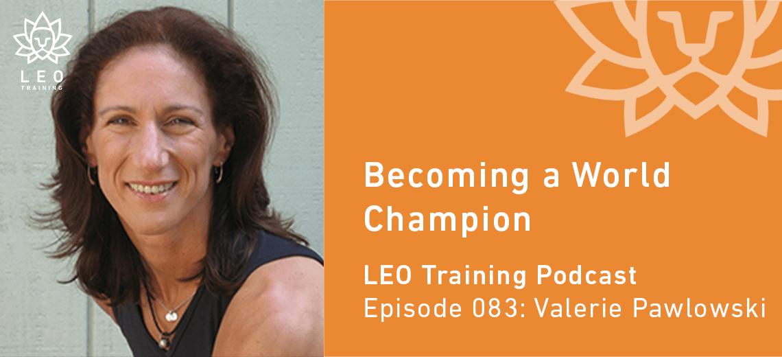 LT 083 | Valerie Pawlowski – Becoming a World Champion
