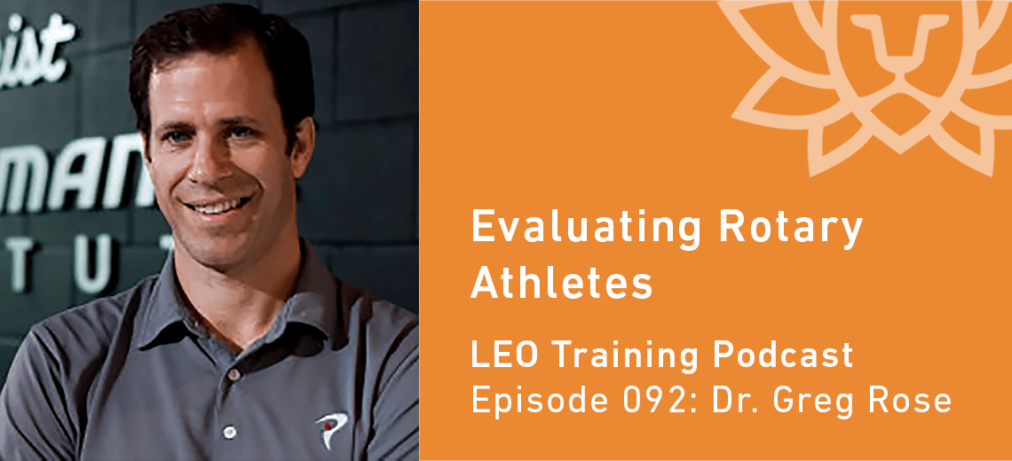 LT 092 | Dr. Greg Rose – Evaluating Rotary Athletes