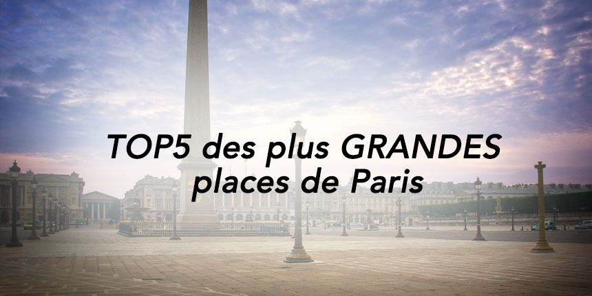 TOP5 des plus GRANDES places de Paris
