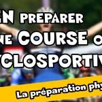 Comment bien préparer une course ou cyclosportive ? La préparation physique