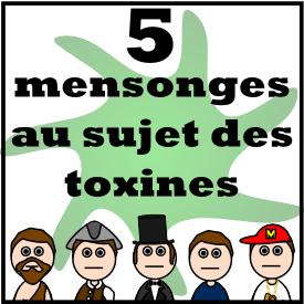 5 mensonges au sujet des toxines... et des produits pour nettoyer le système