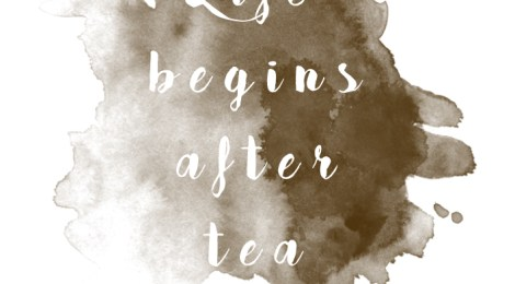 Life begins after tea ...