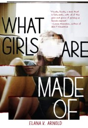 What Girls Are Made Of by Elana K. Arnold