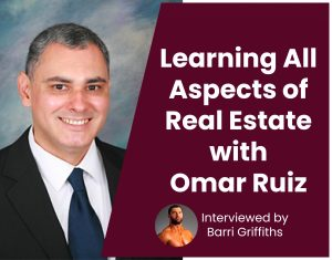 Learning All Aspects of Real Estate with Omar Ruiz