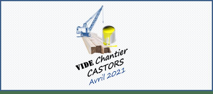 7e Vide chantier Castors - Avril 2021