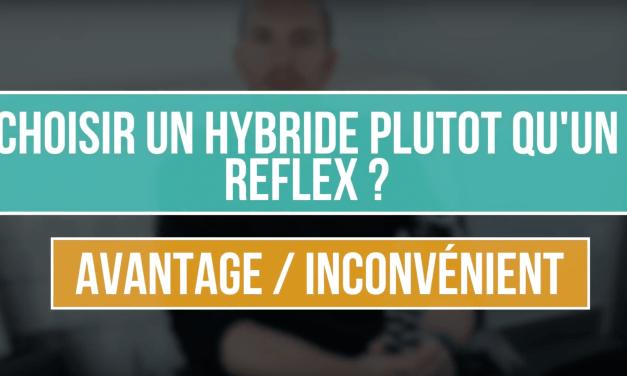Comparatif Hybride ou Reflex ? Avantages et inconvénients !