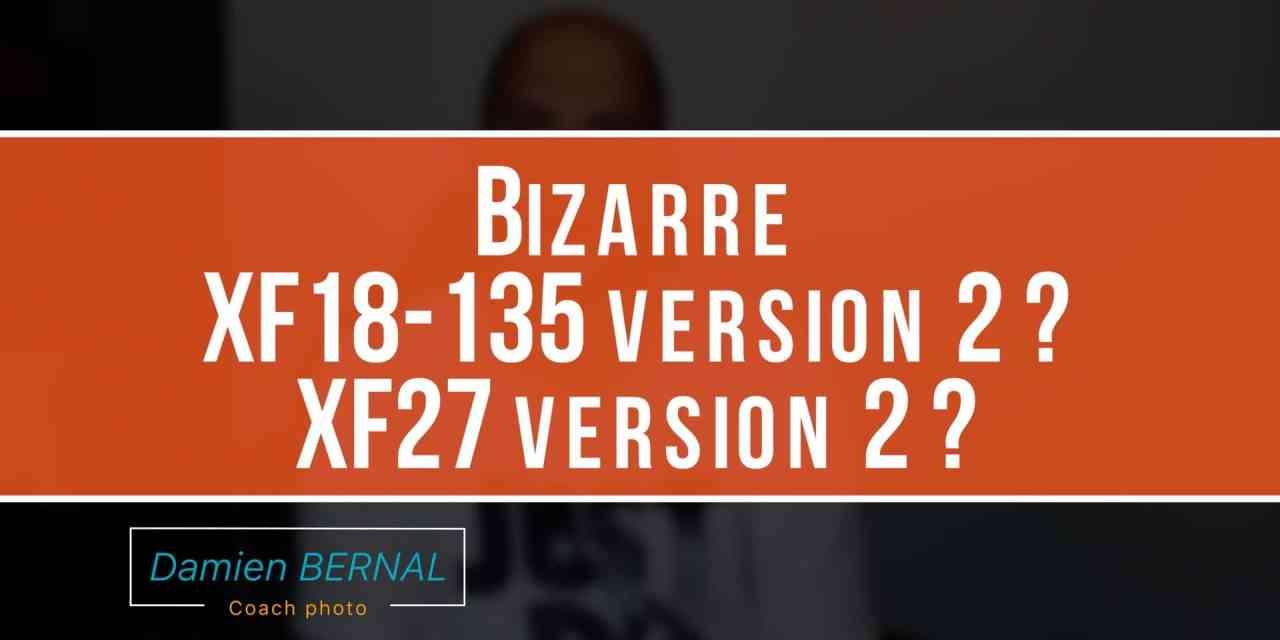 XF18-135 et XF27 version 2 ?
