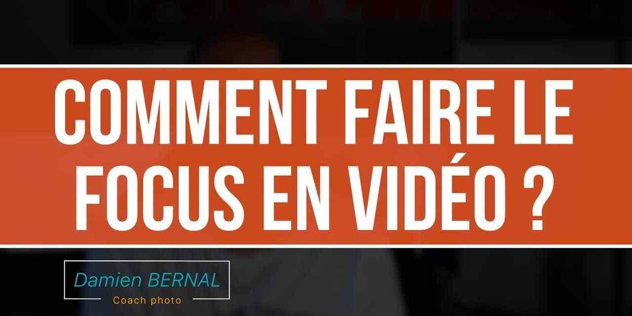 Comment faire le Focus en vidéo : Automatique / Manuel ?