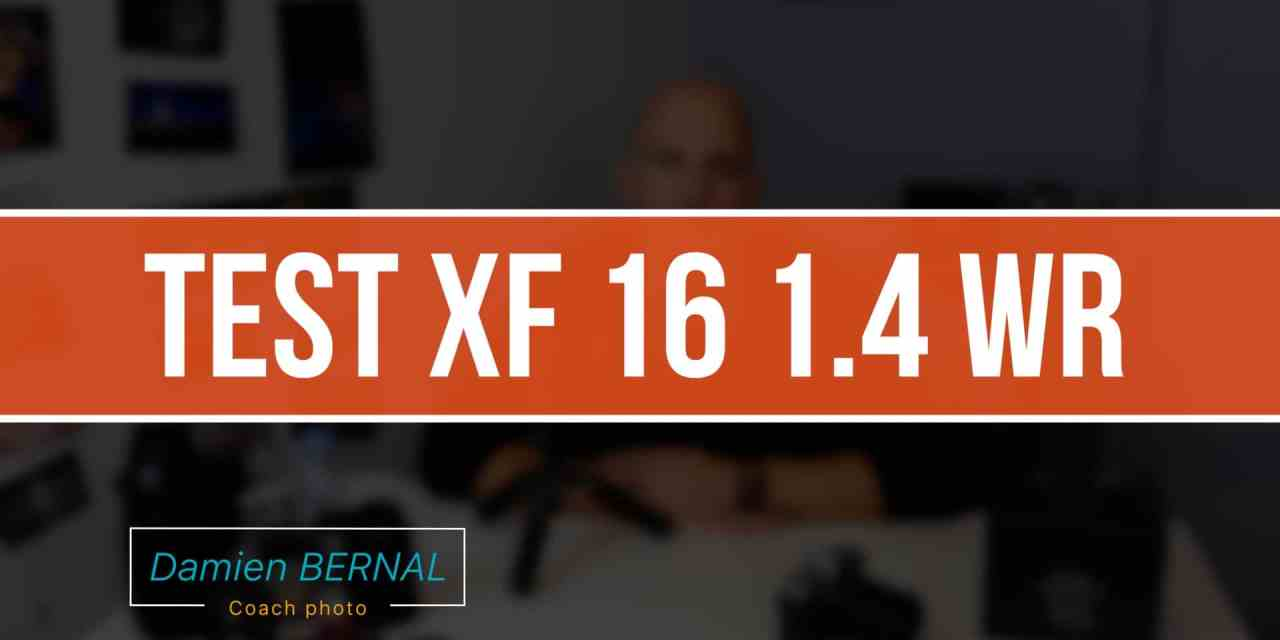 TEST COMPLET Fujifilm XF 16 1.4 WR