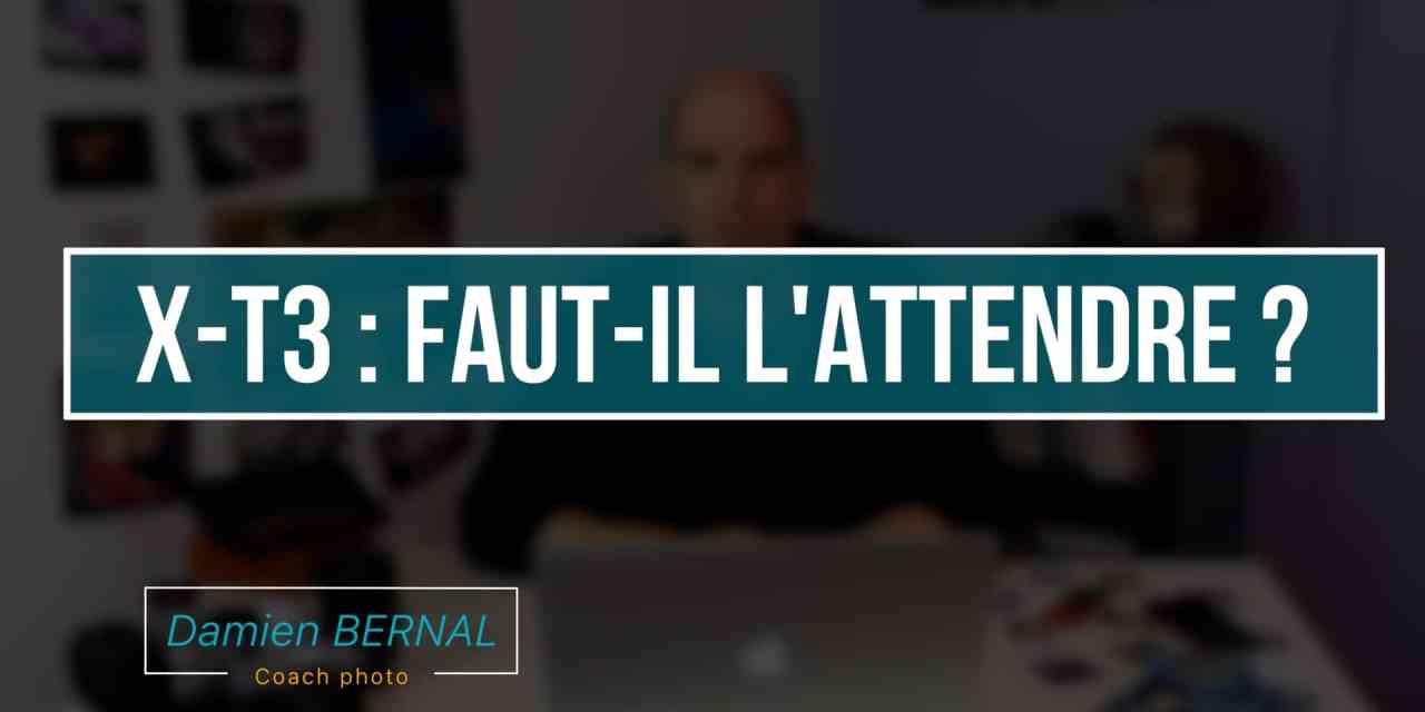 Fujifilm X-T3 : Faut-il l'attendre ?