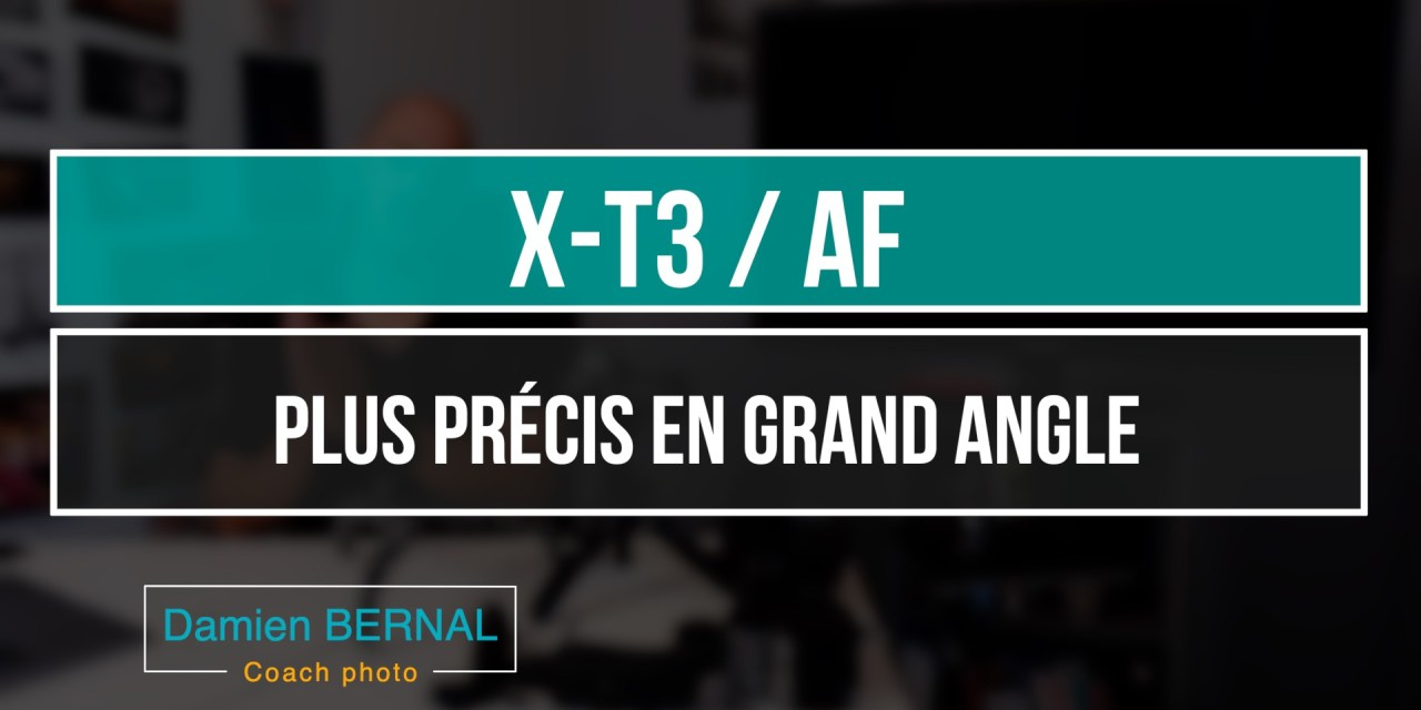 X-T3 : AF plus précis en grand angle