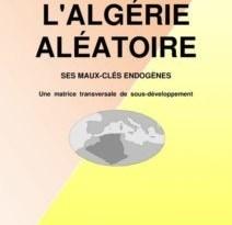 L'Algérie aléatoire, les maux-clés endogènes – une matrice transversale de sous-développement